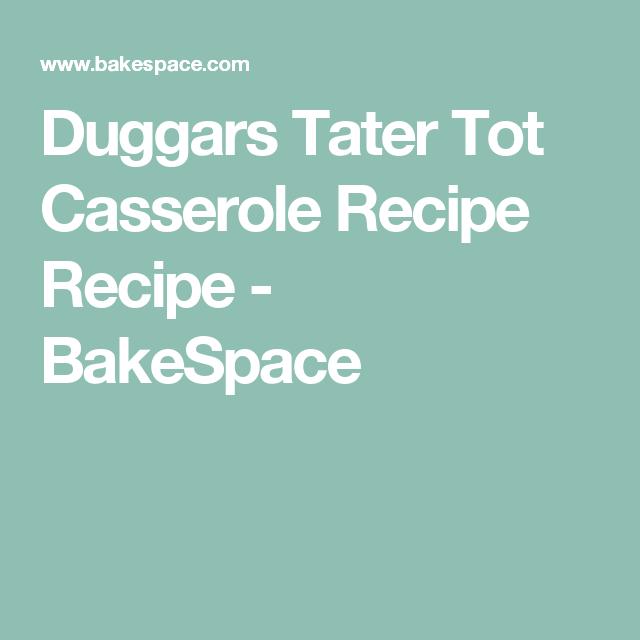 Duggars Tater Tot Casserole Recipe Recipe - BakeSpace