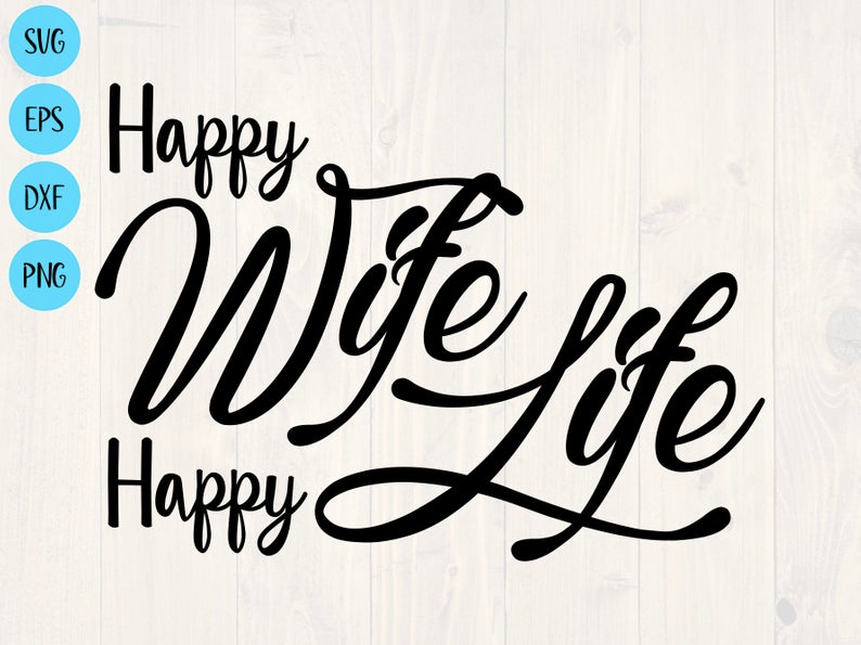 Download Happy wife happy life svg, printable wall art. keep your ...