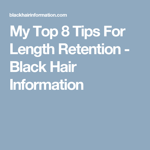 My Top 8 Tips For Length Retention - Black Hair Information