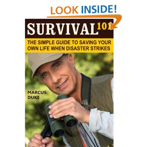 Survival 101: The Simple Guide to Saving Your Own Life When Disaster Strikes: Marcus Duke: Amazon.com: Kindle Store