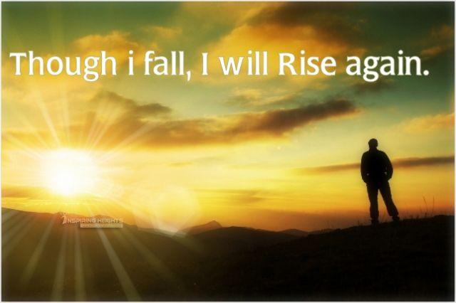 Though i fall, I will Rise again.