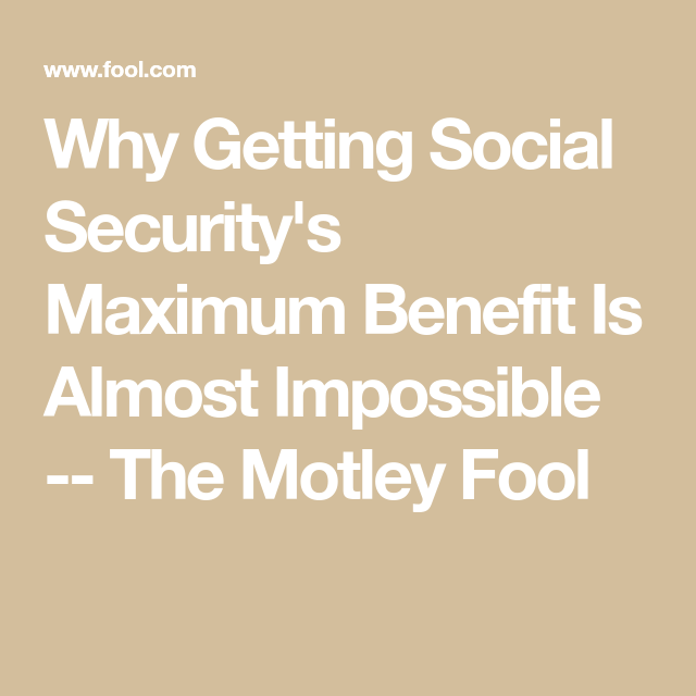 Why Getting Social Security S Maximum Benefit Is Almost Impossible Social Security Benefits Retirement Social Security Social Security Benefits