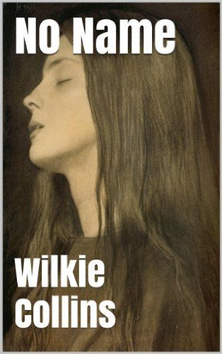 No Name - Special Edition (Illustrated and Annotated + Audio Link), Wilkie Collins - Amazon.com