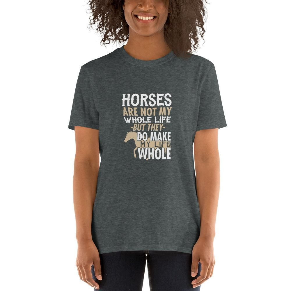 This Awesomet Shirt Made By Fiercewear Features The Following Text Horse Are Not My Whole Life But They Do Make My Life Whole In 2020 Tees For Women Mom Shirts