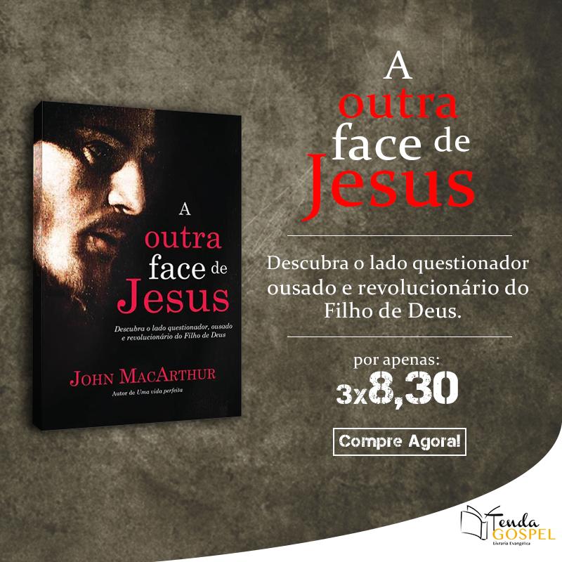 Livro A Outra Face de Jesus - John MacArthur na Livraria