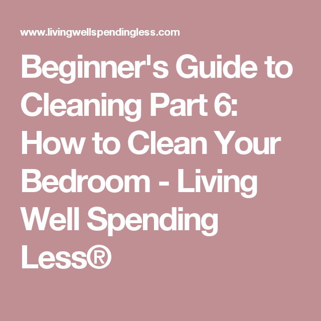 How to Clean Your Bedroom   Bedrooms, Saving money and Messy room