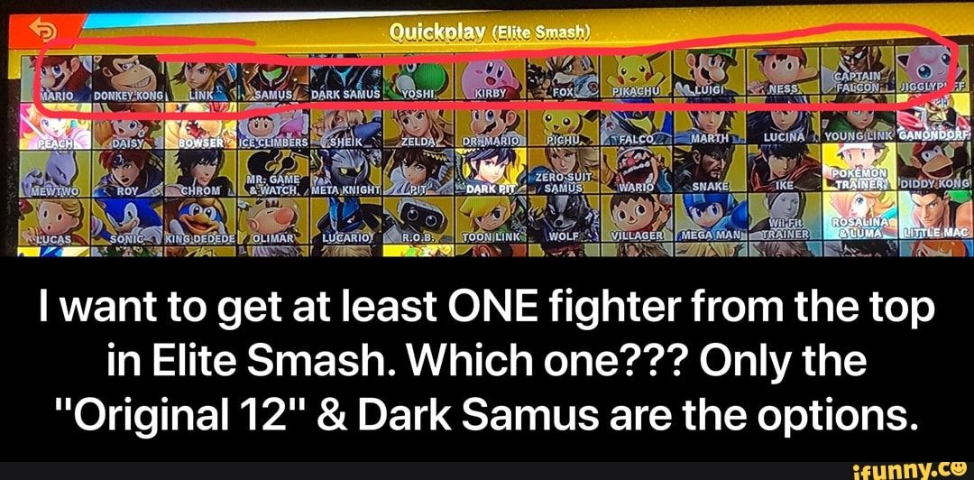 I Want To Get At Least One Fighter From The Top In Elite Smash Which One Only The Original 12 Dark Samus Are The Options Ifunny Super Smash