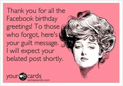 Thank you for all the Facebook birthday greetings...