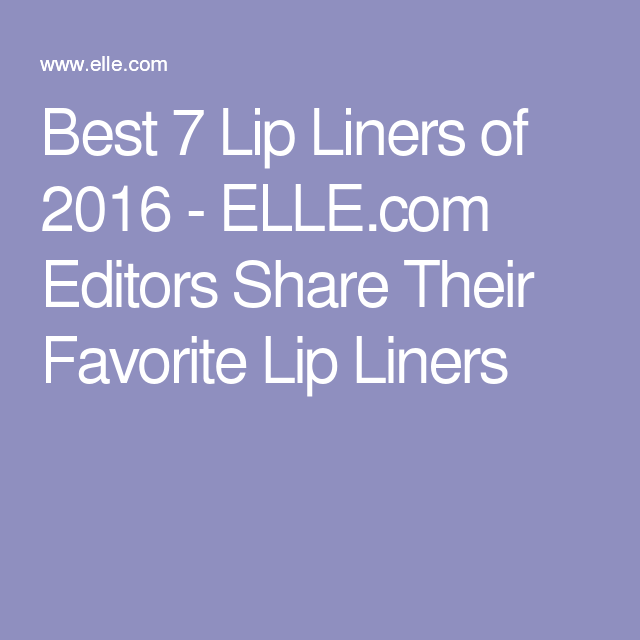 Best 7 Lip Liners of 2016 - ELLE.com Editors Share Their Favorite Lip Liners