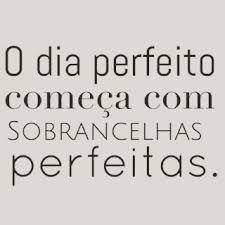 Imagem Relacionada Sombrancelha Frases De Sobrancelhas E