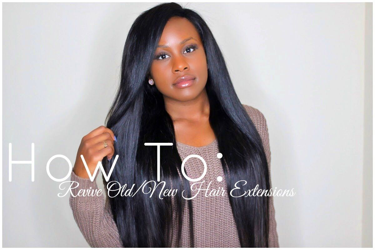 How To Revive Oldnew Hair Extensions Black Women Hairstyles