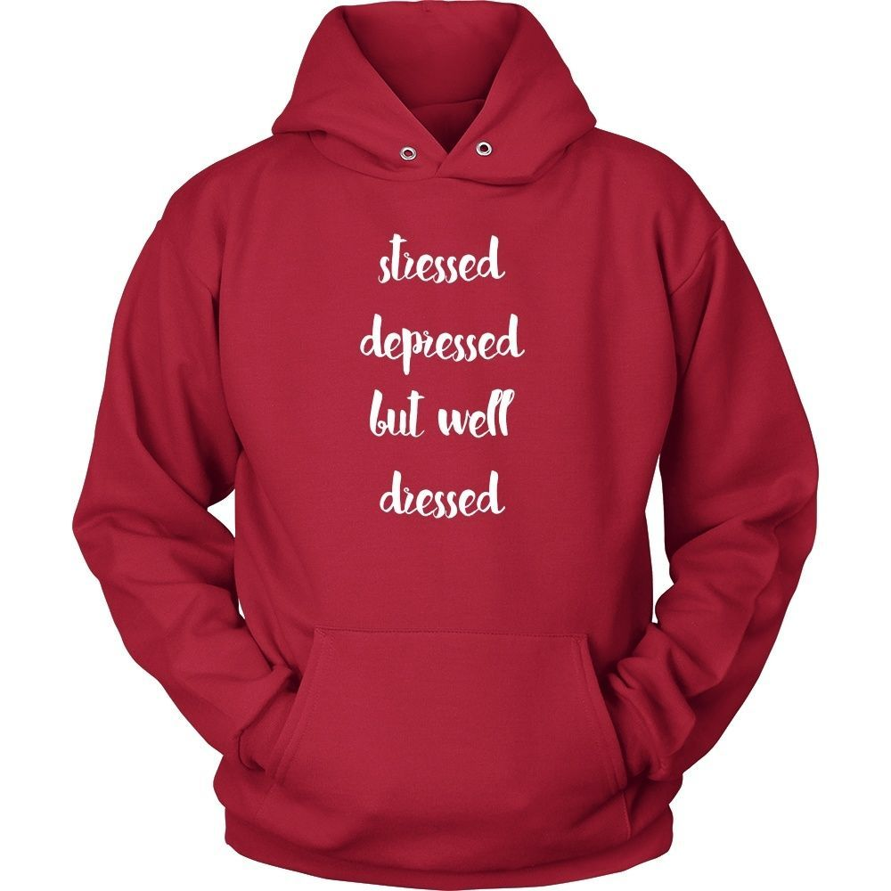 Stressed Depressed but Well Dressed Funny T Shirt