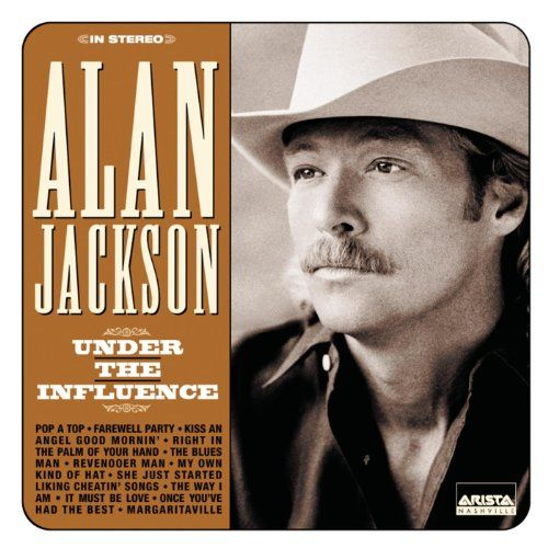 Under The Influence Alan Jackson Jackson Song Songs