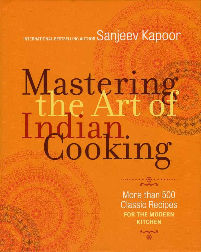 Sanjeev Kapoors -Mastering the art of Indian cooking - from perhaps the most celebrated of Indian chefs, TV presenters and  food writers