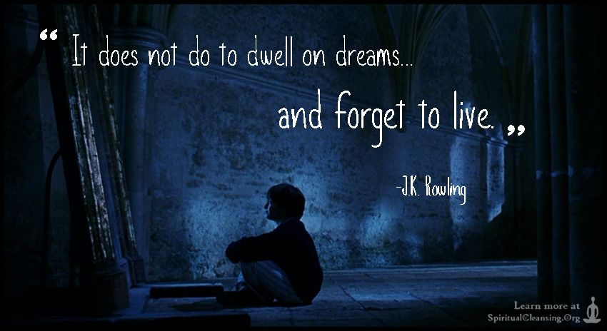 It Does Not Do To Dwell On Dreams And Forget To Live Words