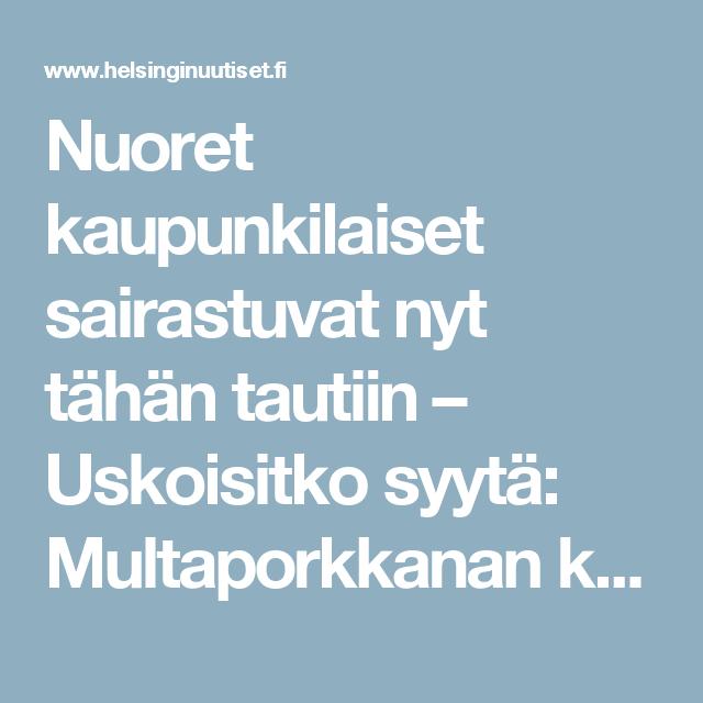 Nuoret kaupunkilaiset sairastuvat nyt tähän tautiin – Uskoisitko syytä: Multaporkkanan katoaminen | Helsingin Uutiset