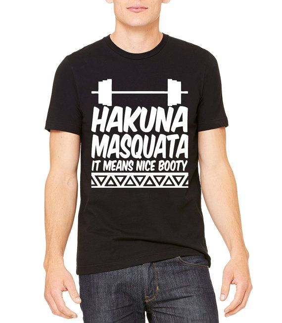 aa309ce4a6f9d4 Hakuna Masquata It Means Nice Booty Unisex Women s by RodDesigns Gym  Workouts For Men