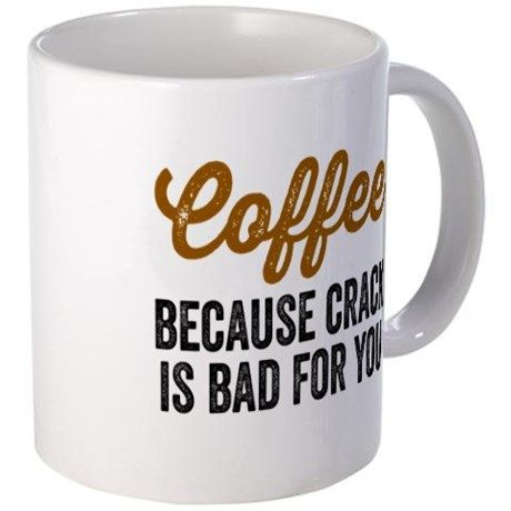 Coffee Because Crack Is Bad For You Mugs on CafePress.com