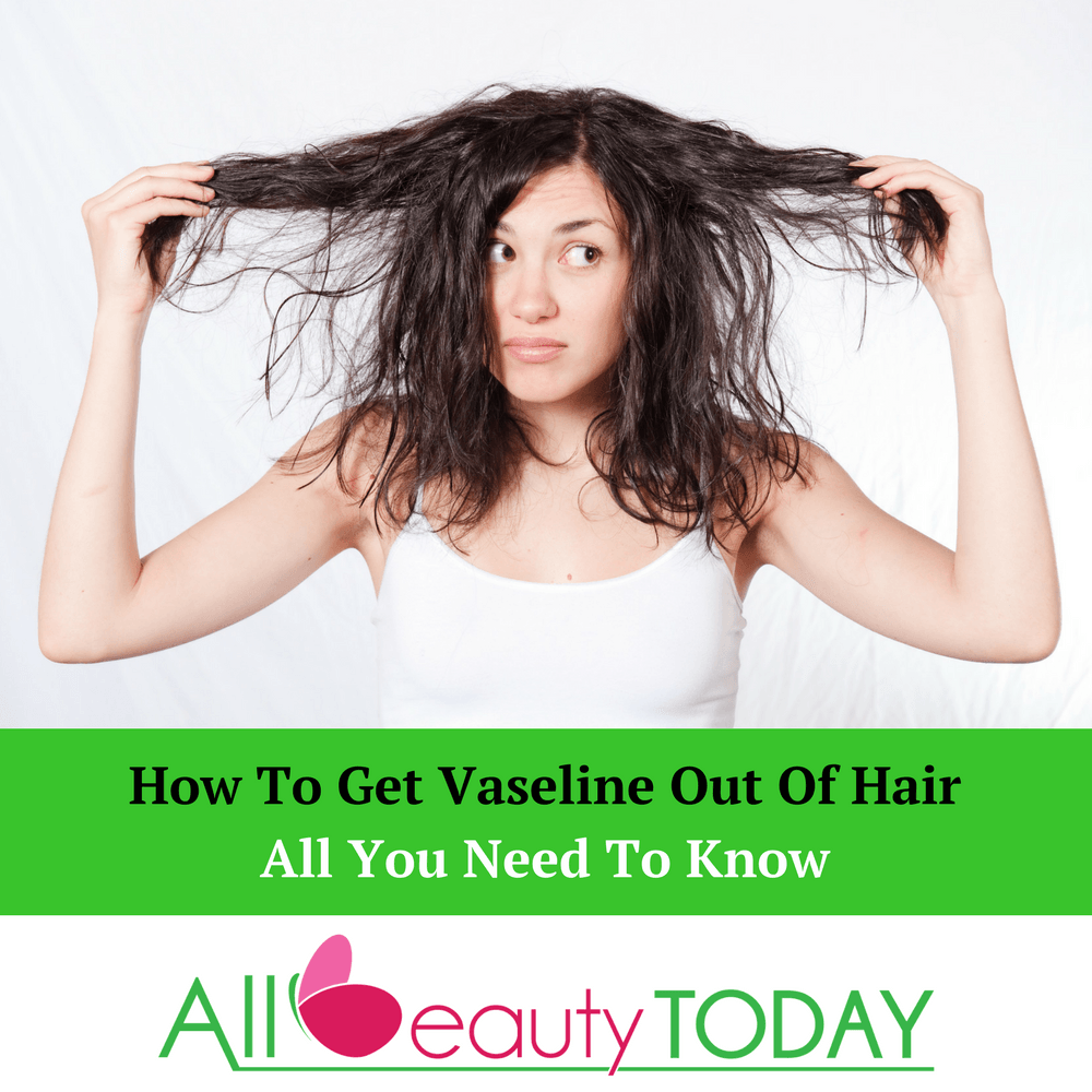 Do You Have Vaseline Stuck On Your Hair Try These Top Five Ways On How To Get Vaseline Out Of Hair Vaseline For Hair Hair Hair Hacks