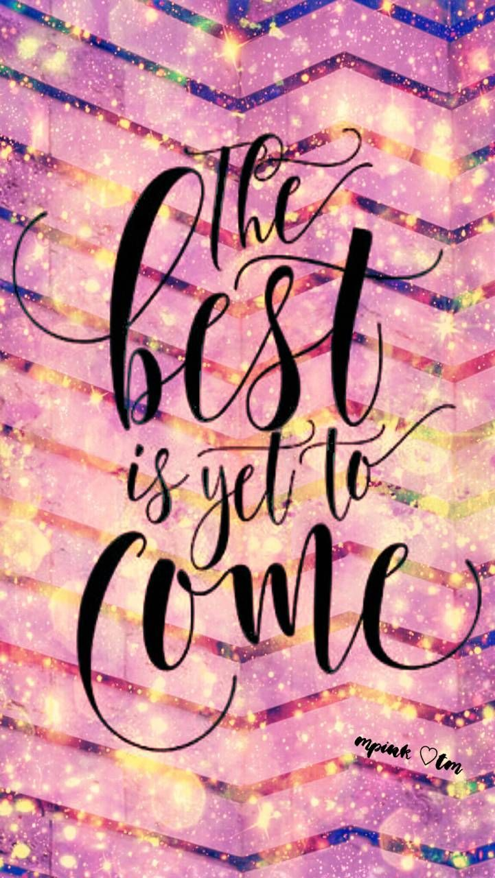The Best Is Yet To Come Galaxy Wallpaper Androidwallpaper Iphonewallpaper Wallpaper G Galaxy Wallpaper Quotes Laptop Wallpaper Quotes Cute Galaxy Wallpaper