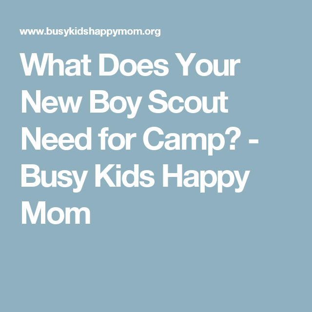 What Does Your New Boy Scout Need for Camp? - Busy Kids Happy Mom