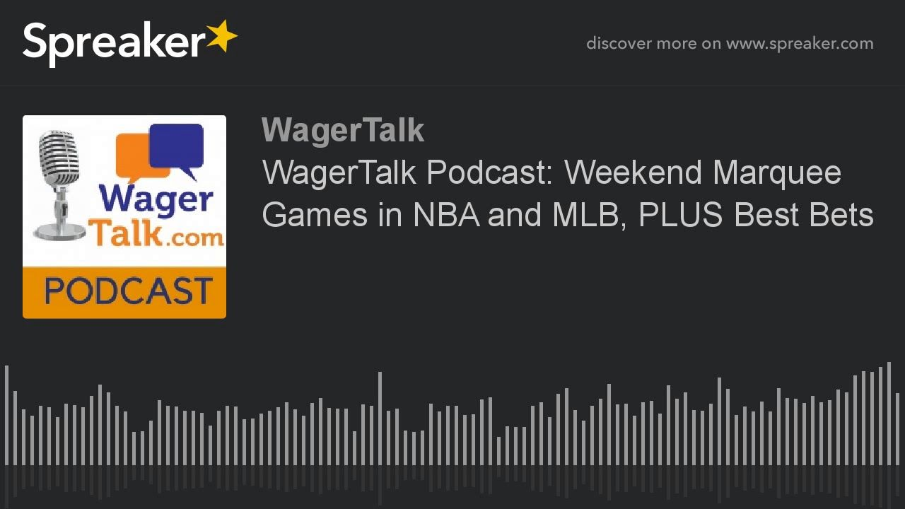 WagerTalk Podcast Weekend Marquee Games in NBA and MLB