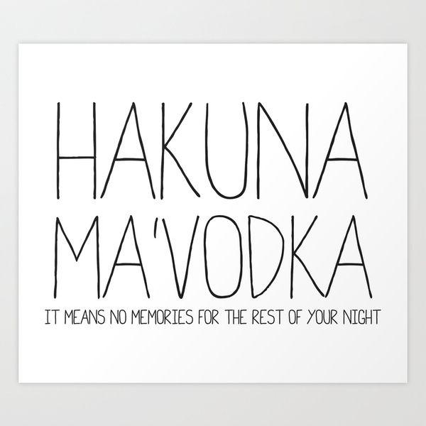 Hakuna Ma Vodka Art Print By Sara Eshak Society6 Funny Drinking Quotes Drinking Quotes Alcohol Quotes