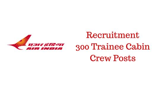 Air India Ltd. - 300 Trainee Cabin Crew Posts
