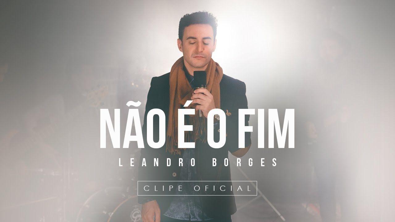 Leandro Borges Nao E O Fim Lancamento 2017 Musica Gospel