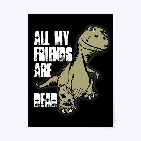 All My Friends Are Dead Funny Dinosaur Poster For Kids All My