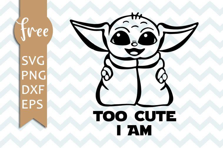 Baby Yoda Svg Free Too Cute I Am Svg Star Wars Svg Shirt Design Digital Download Free Vector Files Yoda Svg Cricut Projects Vinyl Baby Jedi Cricut Crafts