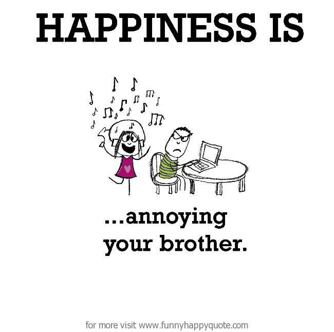 Funny Brother Quotes And Sayings: Happiness Is, Annoying Your Brother.