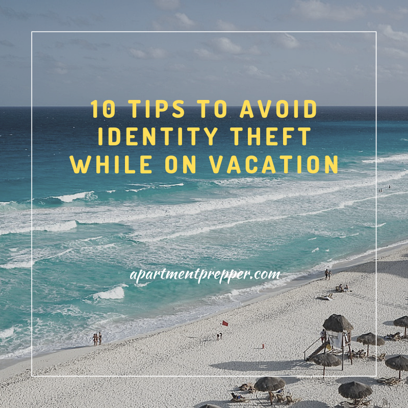 10 Tips To Avoid Identity Theft While On Vacation