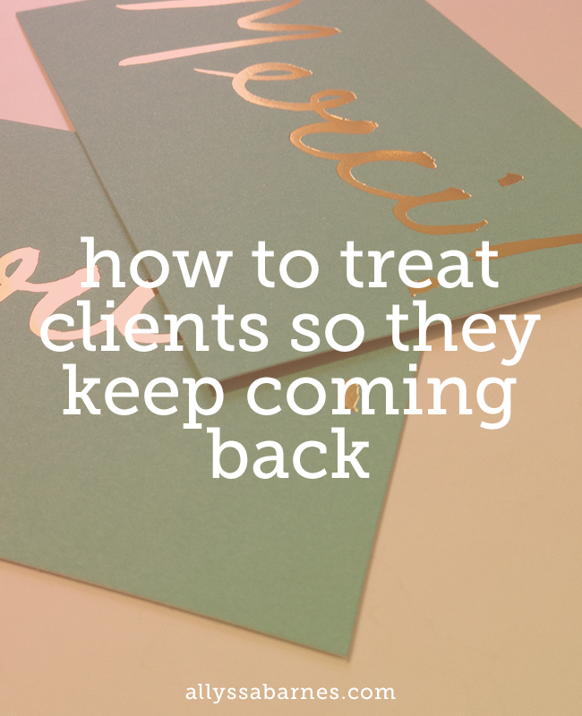 How to Treat Clients So They Keep Coming Back (or What My