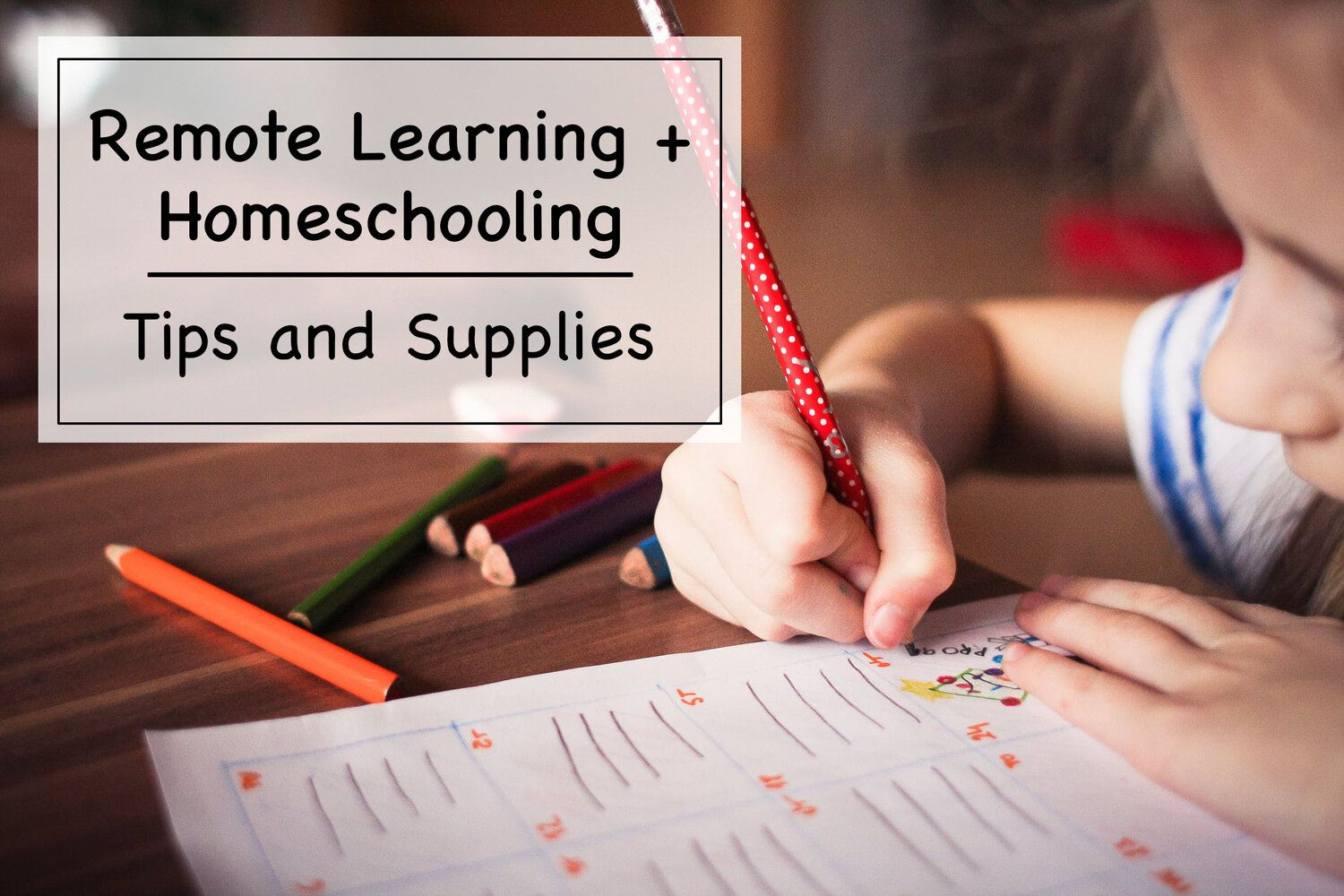 Remote Learning + Homeschooling Tips and Supplies —New