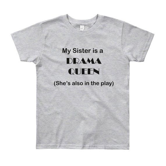 Funny Theatre T-Shirt for Sibling - My Sister is a Drama Queen