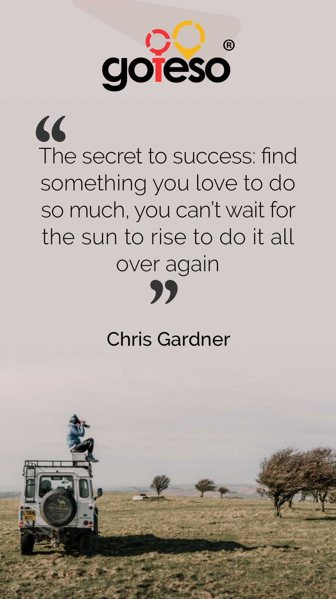 """""""The secret to success find something you love to do so"""