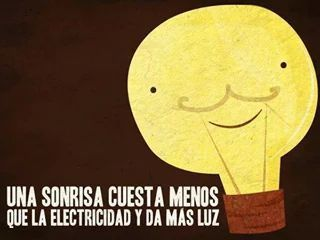 Una sonrisa cuesta menos que la electricidad y da más luz
