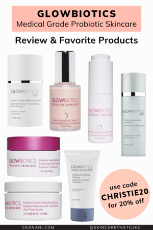 Glowbiotics Probiotic Skin Care Review And Favorite Products 20 Off Ckanani Probiotic Skin Care Skin Care Essentials Skincare Review
