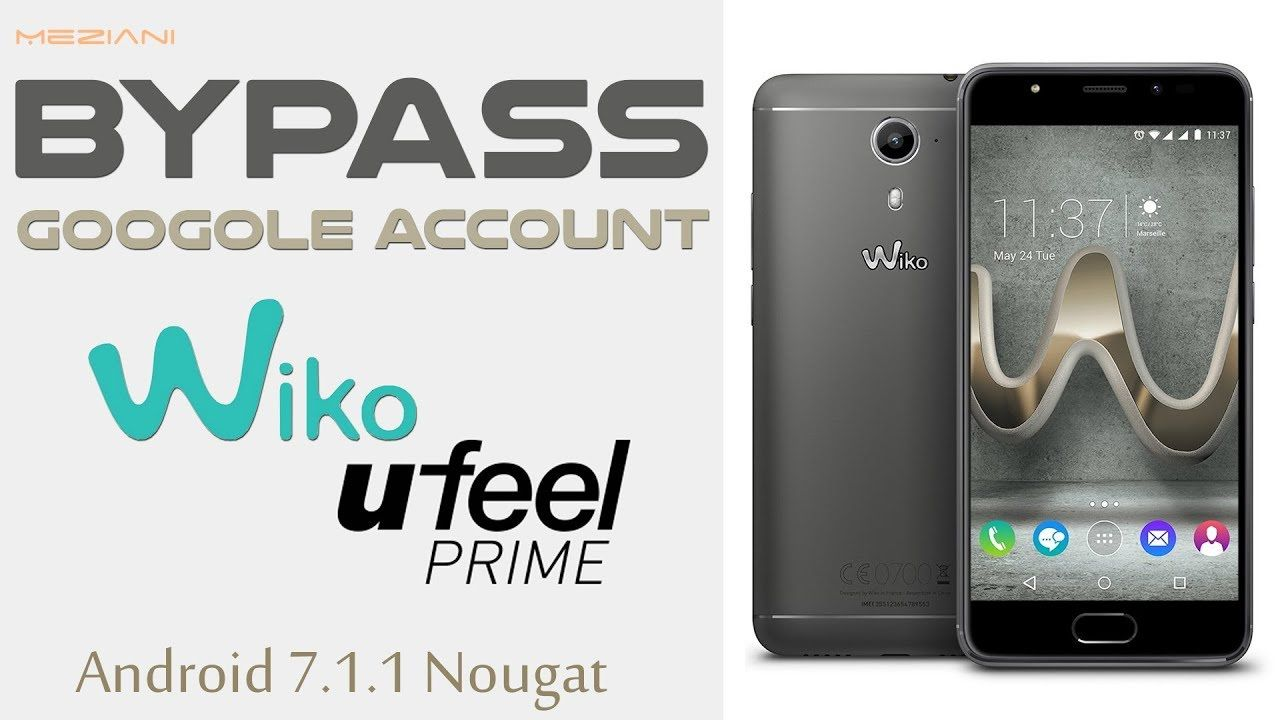 Bypass Google Account Wiko U Feel Prime Android 7 1 1 Remove FRP