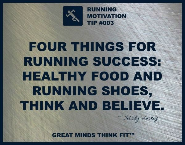Four things for running success: healthy food and running shoes, think and believe. ~ Felicity Luckey.