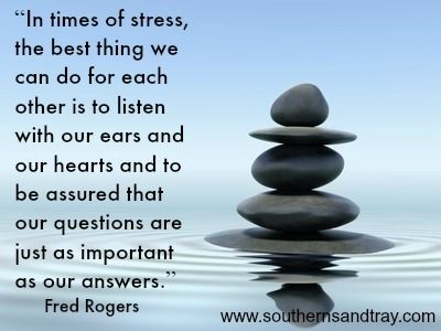 In Times Of Stress The Best Thing We Can Do For Each Other Is To Listen With Our Ears And Our Hearts And To This Or That Questions Mr Rogers