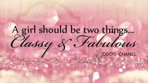 A girl should be two things... Classy & Fabulous Quote