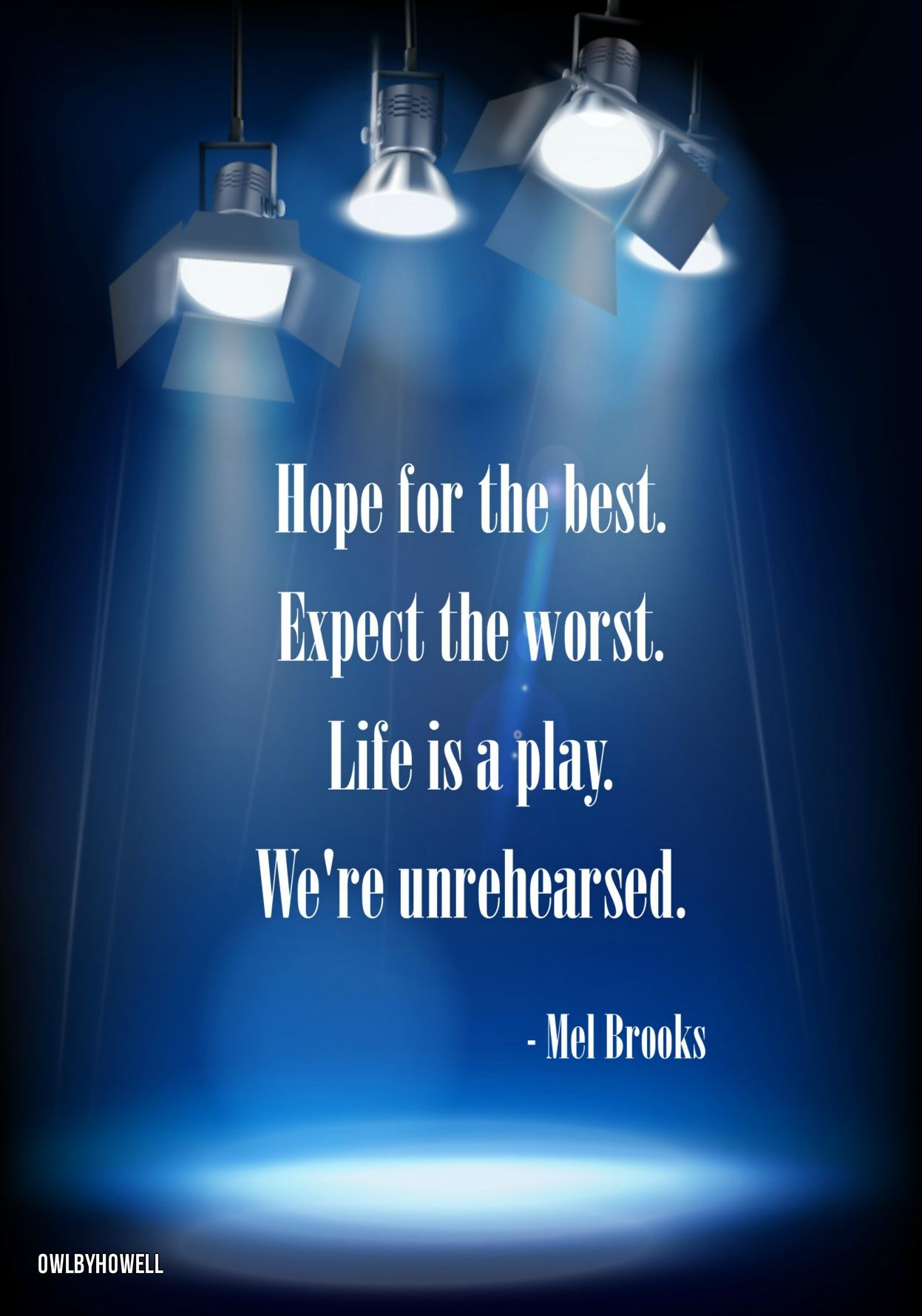 Hope For The Best Expect The Worst Life Is A Play Were