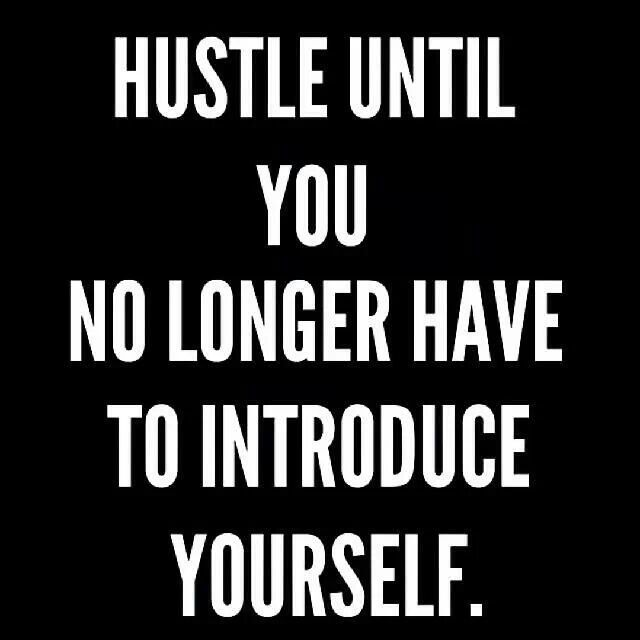 Hustle until you no longer have to introduce yourself! #quotes