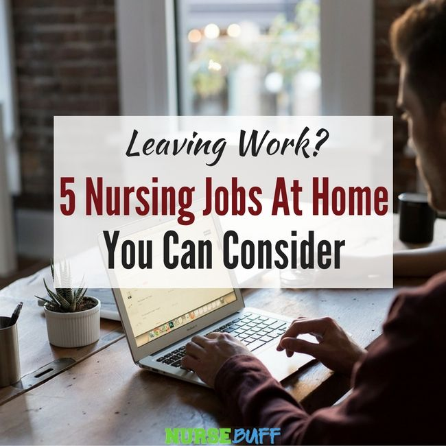 Leaving Work 5 Nursing Jobs At Home You Can Consider Nursing