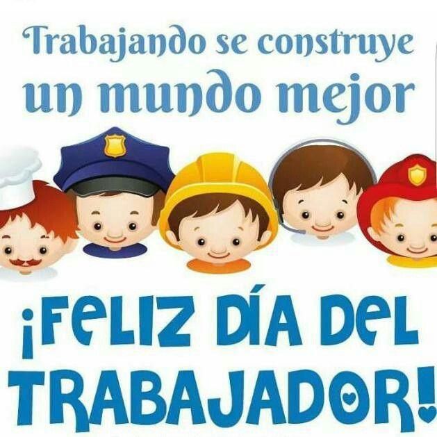 Feliz Dia Trabajadores Feliz Dia Del Trabajador Feliz