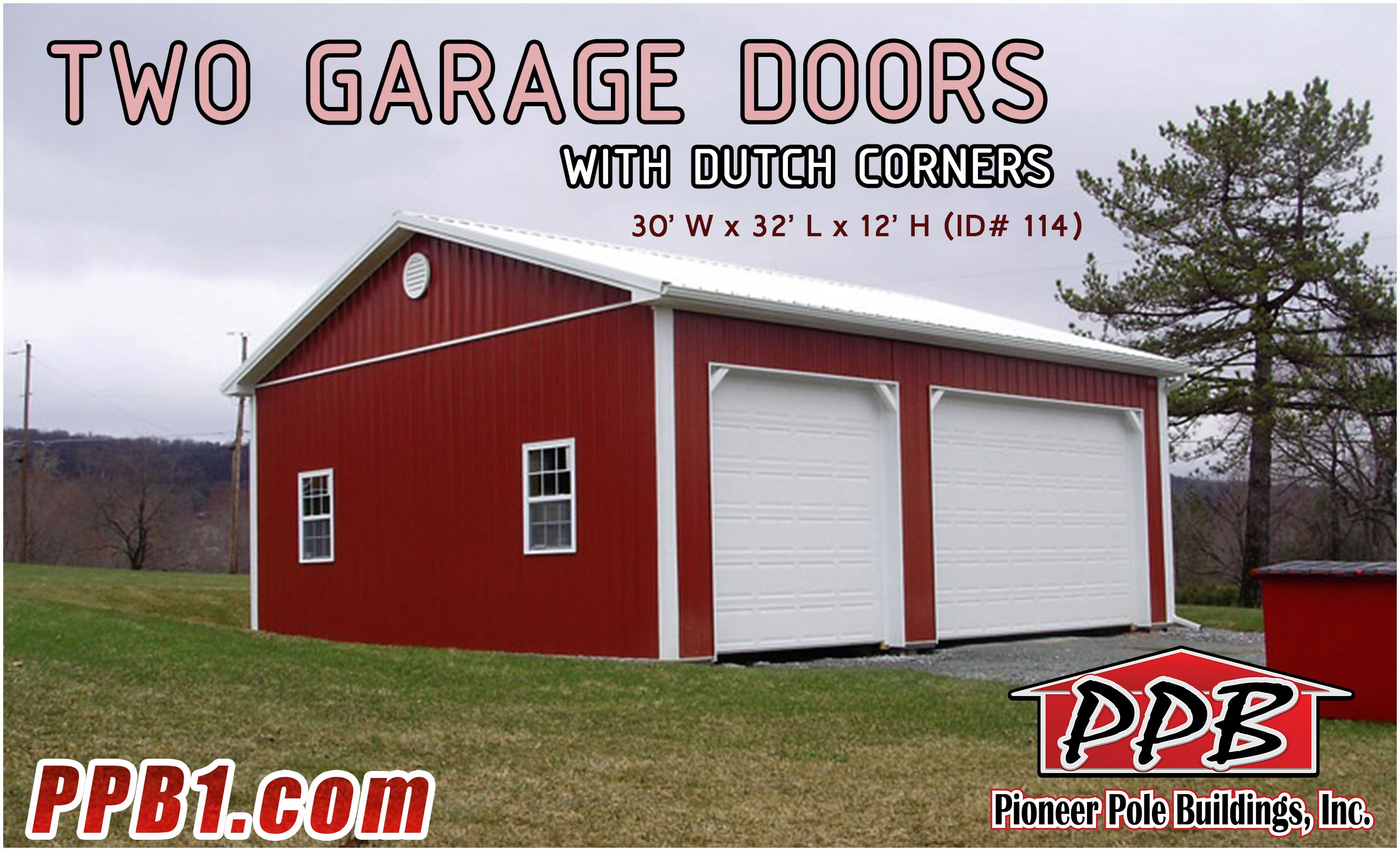 Two Garage Doors With Dutch Corners Dimensions 30 W X 32 L X 12 H 30 Standard Trusses 4 On Center Residential Garage Doors Pole Buildings Garage Design