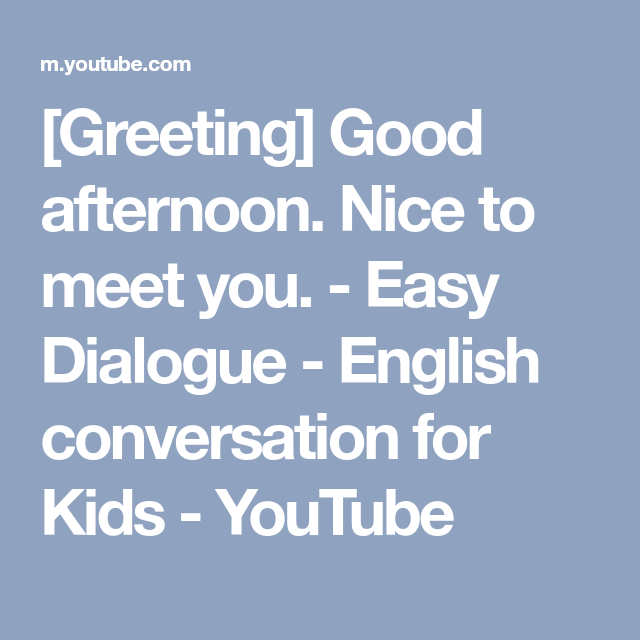 Greeting good afternoon nice to meet you easy dialogue greeting good afternoon nice to meet you easy dialogue english m4hsunfo