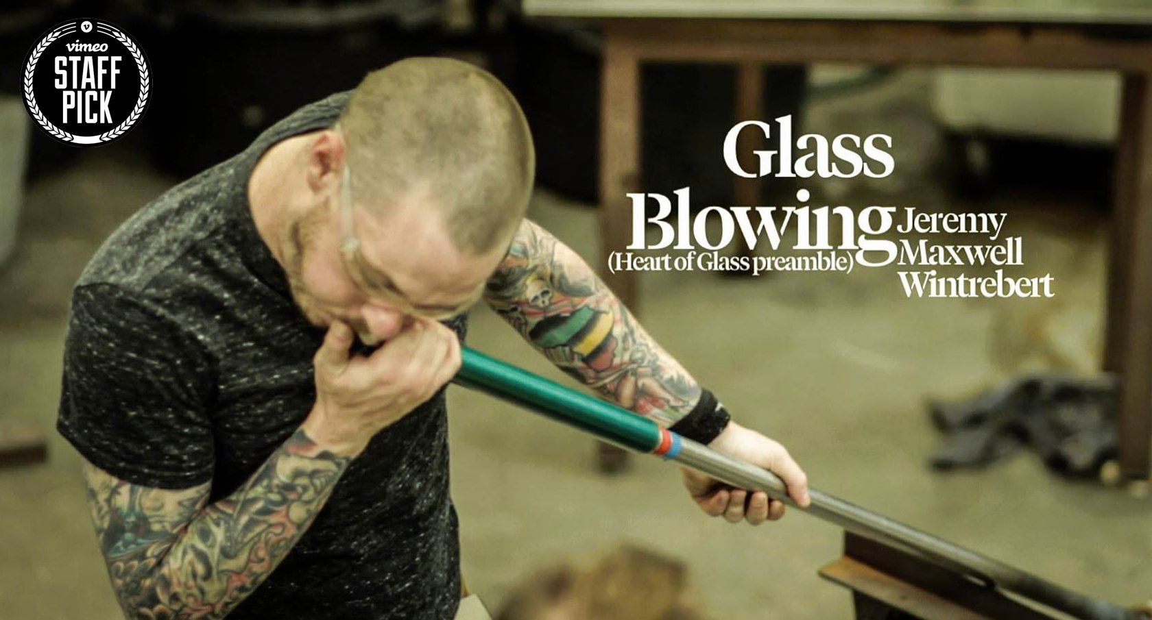 Glass Blowing | Jeremy Maxwell Wintrebert  (Heart of Glass Documentary preamble)